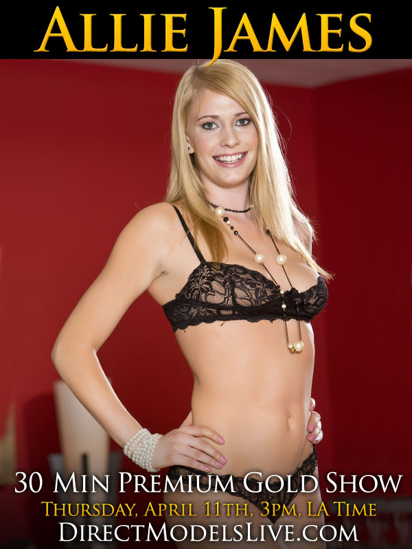 Allie James premium Gold Show April 11th on DirectModelsLive.com
